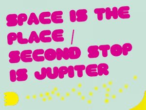 Space is the Place featuring Doek and Second Stop is Jupiter